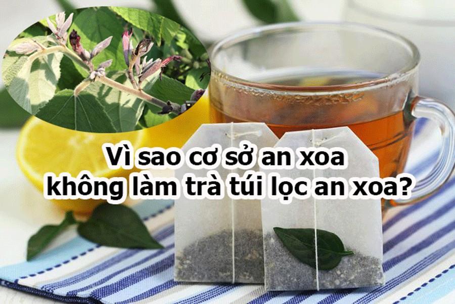 Vì sao cơ sở An Xoa Hòa Bình không làm trà túi lọc an xoa? 1
